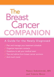 "The Breast Cancer Companion - A Guide For The Newly Diagnosed ebook by Valerie Rossi,Nancy Sokolowski, ""RN, OCN"""