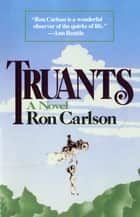 Truants: A Novel ebook by Ron Carlson