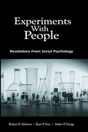 Experiments With People - Revelations From Social Psychology ebook by Robert P. Abelson,Kurt P. Frey,Aiden P. Gregg