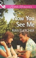 Now You See Me (Mills & Boon Superromance) ebook by Kris Fletcher