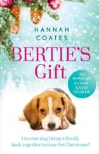 Bertie's Gift - the heartwarming story of how the little dog with the biggest heart saves Christmas ebook by Hannah Coates