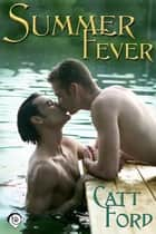 Summer Fever ebook by Catt Ford, Catt Ford