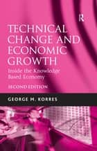 Technical Change and Economic Growth - Inside the Knowledge Based Economy ebook by George M. Korres