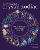 The Crystal Zodiac - Use Birthstones to Enhance Your Life ebook by Judy Hall