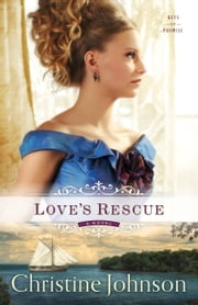 Love's Rescue (Keys of Promise Book #1) - A Novel ebook by Christine Johnson