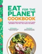 Eat for the Planet Cookbook - 75 Recipes from Leaders of the Plant-Based Movement that Will Help Save the World ebook by Gene Stone, Nil Zacharias