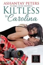 Kiltless In Carolina ebook by Ashantay  Peters