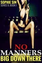 No Manners (Down There Series 9, Book 1) ebook by Sophie Sin