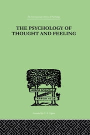 The Psychology Of Thought And Feeling - A Conservative Interpretation of Results in Modern Psychology ebook by Platt, Charles