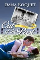Out of the Past (Heritage Time Travel Romance Series, Book 1 PG-13 All Iowa Edition) ebook by Dana Roquet