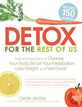 Detox for the Rest of Us: Safe and Easy Plans to Cleanse Your Body, Boost Your Metabolism, Lose Weight and Feel Great! ebook by Carole Jacobs,Patrice Johnson