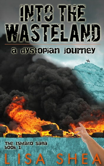Into the Wasteland - A Dystopian Journey ebook by Lisa Shea