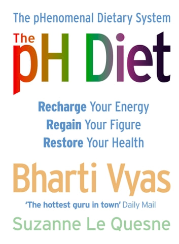 The PH Diet: The pHenomenal Dietary System ebook by Bharti Vyas,Suzanne Le Quesne