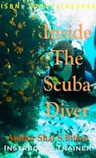 Inside The Scuba Diver ebook by Shai S Bitton
