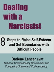 Dealing with a Narcissist: 8 Steps to Raise Self-Esteem and Set Boundaries with Difficult People ebook by Darlene Lancer JD LMFT