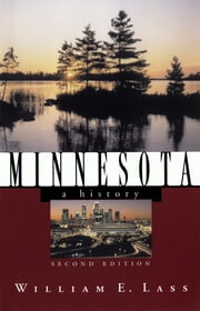 Minnesota: A History (Second Edition) (States and the Nation) ebook by William E. Lass
