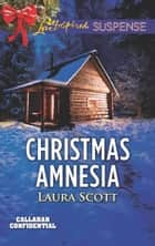Christmas Amnesia (Mills & Boon Love Inspired Suspense) (Callahan Confidential, Book 3) ebook by Laura Scott