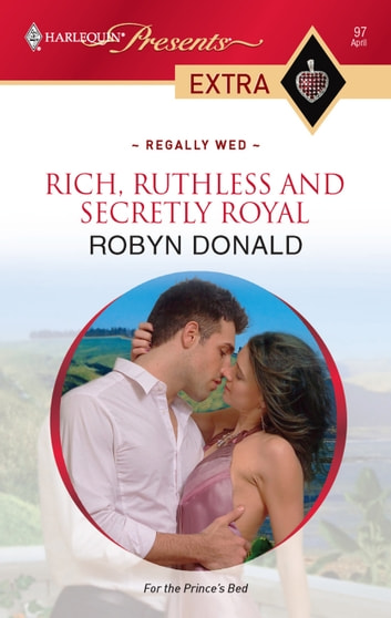 Rich Ruthless And Secretly Royal Ebook By Robyn Donald