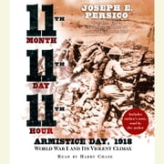 Eleventh Month, Eleventh Day, Eleventh Hour - Armistice Day, 1918 World War I and Its Violent Climax audiobook by Joseph E. Persico