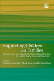 Supporting Children and Families - Lessons from Sure Start for Evidence-Based Practice in Health, Social Care and Education ebook by Graham Bowpitt, Alison Edgley, Marjorie Finnigan,...