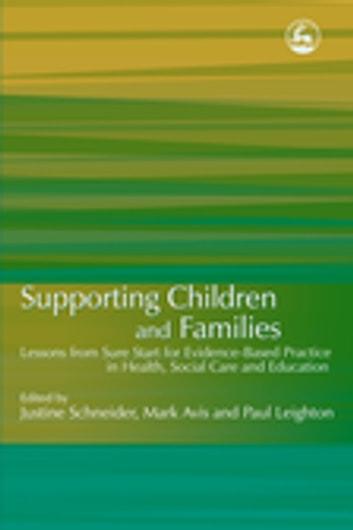 Supporting Children and Families - Lessons from Sure Start for Evidence-Based Practice in Health, Social Care and Education eBook by Graham Bowpitt,Alison Edgley,Marjorie Finnigan,Brid Featherstone,Sarah Chaudhary,Mairi Ann Cullen,John Carpenter,Valerie Wigfall,Barbara Sianesi,Miranda Thurston,Alissa Goodman,Pamela Graham,Sharon Hodgson,Pauline Hall,Matthew Pearson,Susan McQuail,Nicky Nicholls,Ann Martin,Martin Manby,Lynn McKenna,Geoff Lindsay,Jill Jesson