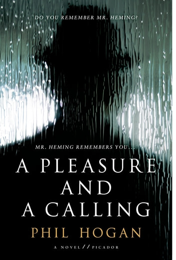 A Pleasure and a Calling - A Novel ebook by Phil Hogan