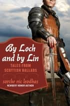 By Loch and by Lin - Tales from Scottish Ballads ebook by Sorche Nic Leodhas