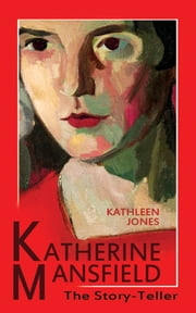 Katherine Mansfield: The Story-Teller ebook by Kathleen Jones