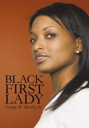 BLACK FIRST LADY - DEVINE' SPARKS ebook by George W. Barclay Jr.