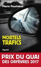 Mortels trafics ebook by Pierre Pouchairet