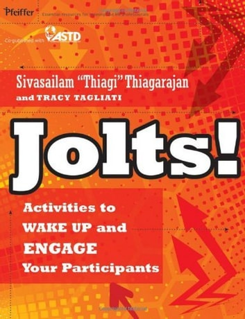 Jolts! Activities to Wake Up and Engage Your Participants ebook by Sivasailam Thiagarajan,Tracy Tagliati