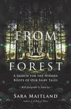 From the Forest - A Search for the Hidden Roots of our Fairy Tales ebook by Sara Maitland, Adam Lee