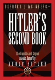 Hitler's Second Book - The Unpublished Sequel to Mein Kampf ebook by Gerhard L. Weinberg