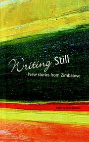Writing Still - New stories from Zimbabwe ebook by Irene Staunton