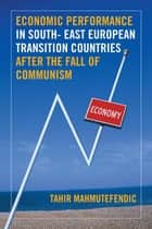 Economic Performance in South- East European Transition Countries After the Fall of Communism ebook by Tahir Mahmutefendic