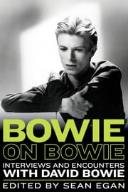 Bowie on Bowie - Interviews and Encounters with David Bowie ebook by Sean Egan