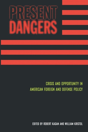 Present Dangers - Crisis and Opportunity in America's Foreign and Defense Policy ebook by