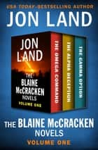 The Blaine McCracken Novels Volume One - The Omega Command, The Alpha Deception, and The Gamma Option ebook by Jon Land