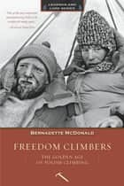 Freedom Climbers - The Golden Age of Polish Climbing ebook by Bernadette McDonald