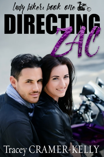 Directing Zac - Book One in the Lady Biker Series ebook by Tracey Cramer-Kelly