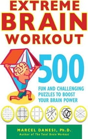 Extreme Brain Workout - 500 Fun and Challenging Puzzles to Boost Your Brain Power ebook by Marcel Danesi
