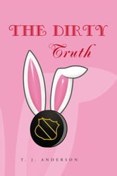 The Dirty Truth - Hockey and the Puck Bunny a True Sub-culture ebook by T. J. Anderson