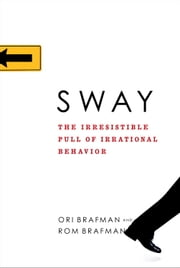 Sway - The Irresistible Pull of Irrational Behavior ebook by Ori Brafman, Rom Brafman