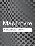 A Short History of Ethics ebook by Alasdair MacIntyre