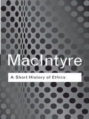 A Short History of Ethics - A History of Moral Philosophy from the Homeric Age to the 20th Century ebook by Alasdair MacIntyre