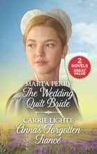 The Wedding Quilt Bride and Anna's Forgotten Fiancé - A 2-in-1 Collection ebook by Marta Perry, Carrie Lighte