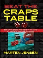 Beat the Craps Table ebook by Marten Jensen