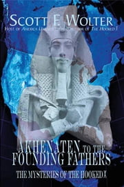 From Akhenaten to the Founding Fathers - The Mysteries of the Hooked X ebook by Scott F. Wolter