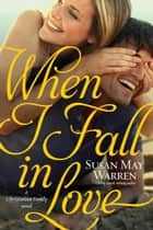 When I Fall in Love ebook by Susan May Warren