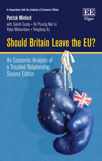 Should Britain Leave the EU? - An Economic Analysis of a Troubled Relationship, Second Edition ebook by Patrick Minford,Sakshi Gupta,Vo P.M. Le